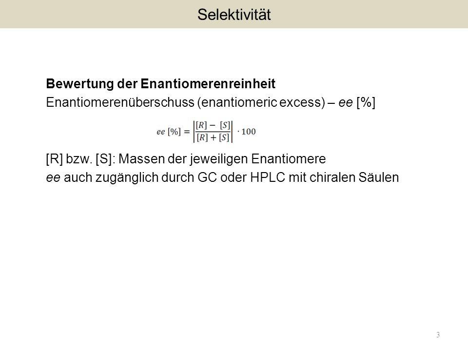 Bewertung der Enantiomerenreinheit Enantiomerenüberschuss (enantiomeric excess) – ee [%] [R] bzw. [S]: Massen der jeweiligen Enantiomere ee auch zugän