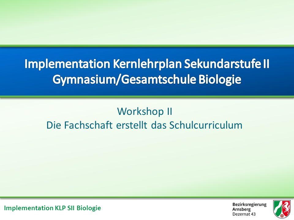 Implementation KLP SII Biologie Workshop II Die Fachschaft erstellt das Schulcurriculum Umgang mit dem Übersichtsraster Schulcurriculum: Übersichtsraster