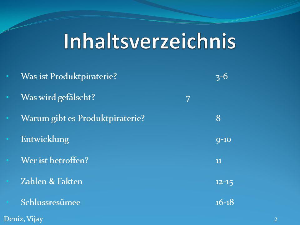 2 Deniz, Vijay Was ist Produktpiraterie? 3-6 Was wird gefälscht?7 Warum gibt es Produktpiraterie?8 Entwicklung9-10 Wer ist betroffen?11 Zahlen & Fakte