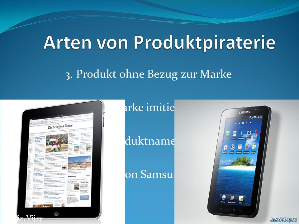 3. Produkt ohne Bezug zur Marke Produkt wird ohne Marke imitiert Wird mit anderen Produktnamen angeboten Beispiel : Tablet-PCs von Samsung (Kopie von