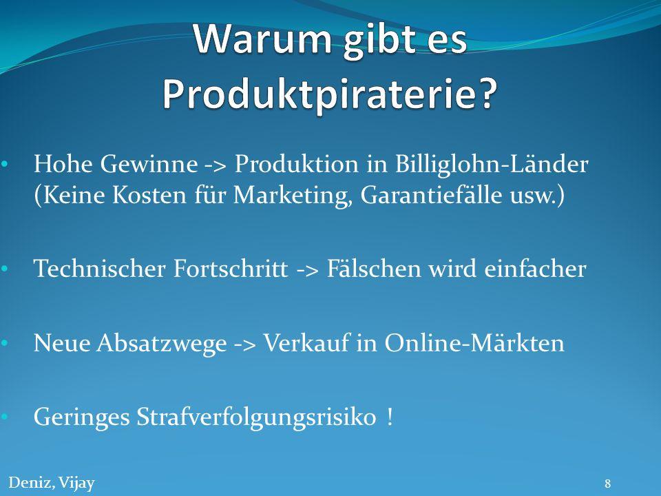 Hohe Gewinne -> Produktion in Billiglohn-Länder (Keine Kosten für Marketing, Garantiefälle usw.) Technischer Fortschritt -> Fälschen wird einfacher Ne