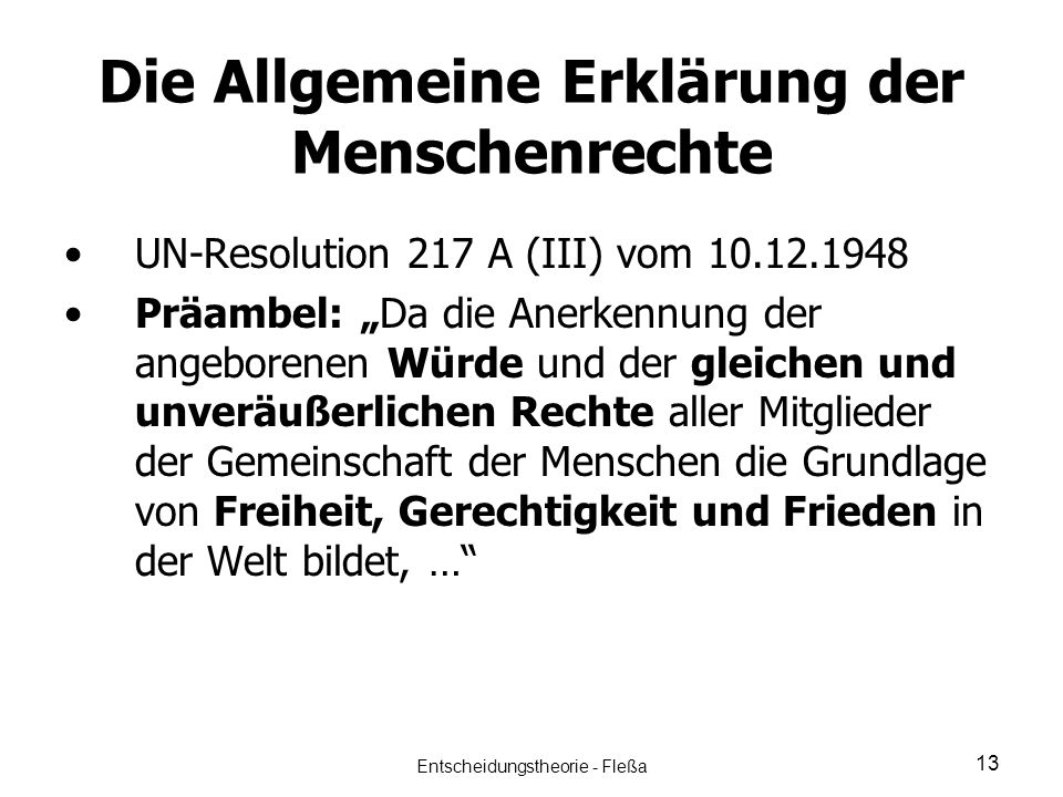 Die Allgemeine Erklärung der Menschenrechte UN-Resolution 217 A (III) vom 10.12.1948 Präambel: Da die Anerkennung der angeborenen Würde und der gleich