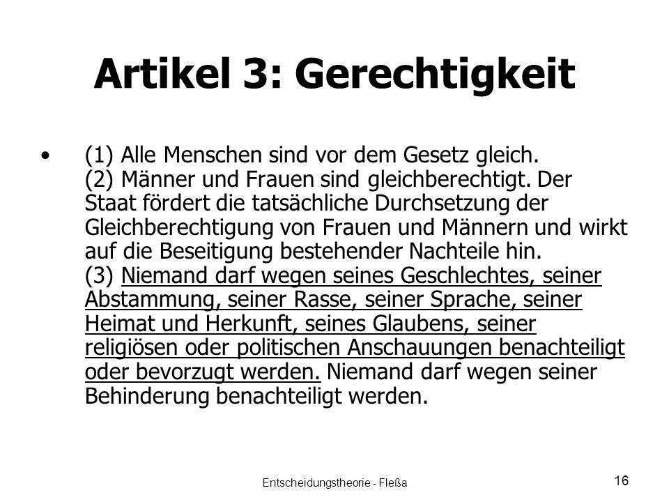 Artikel 3: Gerechtigkeit (1) Alle Menschen sind vor dem Gesetz gleich. (2) Männer und Frauen sind gleichberechtigt. Der Staat fördert die tatsächliche