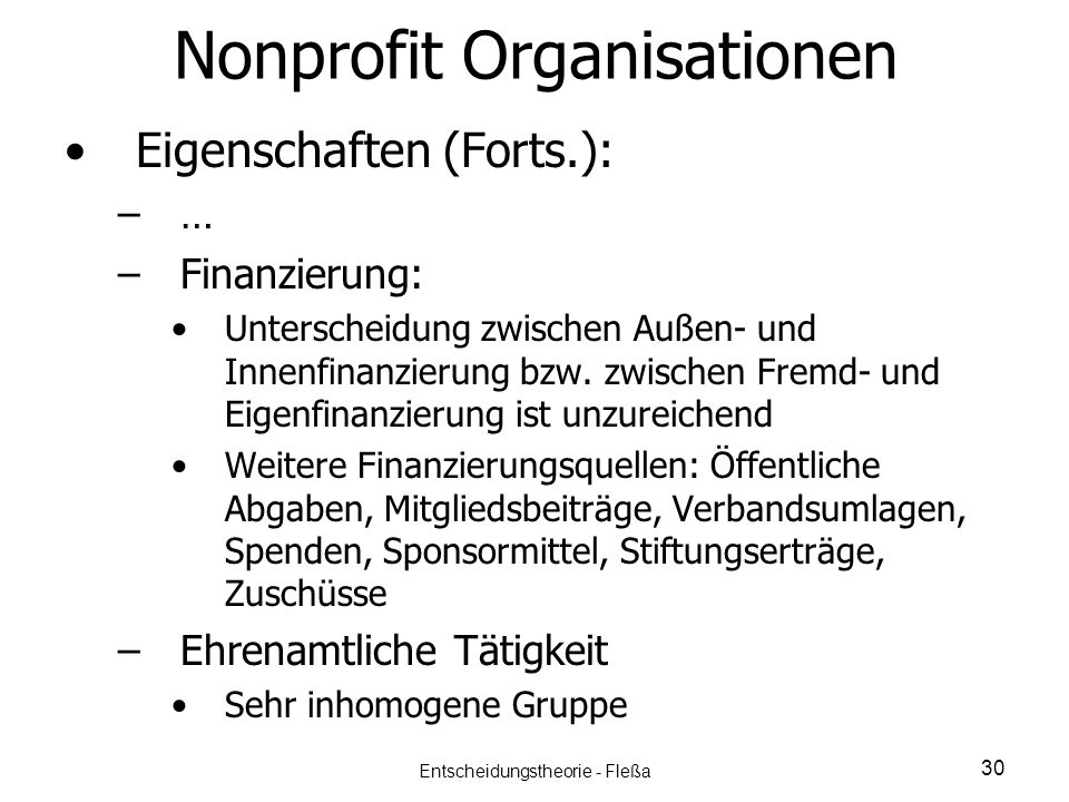 Nonprofit Organisationen Eigenschaften (Forts.): – –… – –Finanzierung: Unterscheidung zwischen Außen- und Innenfinanzierung bzw. zwischen Fremd- und E