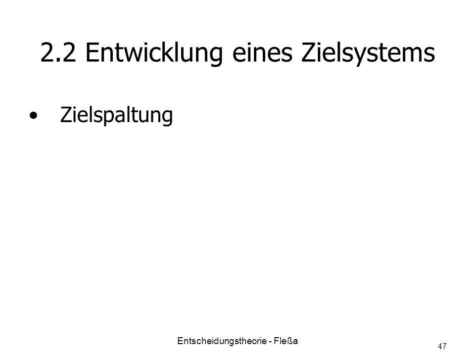 2.2 Entwicklung eines Zielsystems Zielspaltung Entscheidungstheorie - Fleßa 47