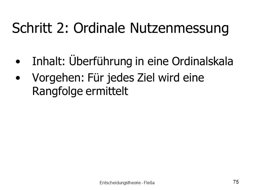 Schritt 2: Ordinale Nutzenmessung Inhalt: Überführung in eine Ordinalskala Vorgehen: Für jedes Ziel wird eine Rangfolge ermittelt 75 Entscheidungstheo