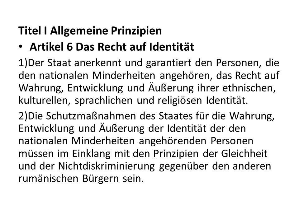 Titel I Allgemeine Prinzipien Artikel 6 Das Recht auf Identität 1)Der Staat anerkennt und garantiert den Personen, die den nationalen Minderheiten ang
