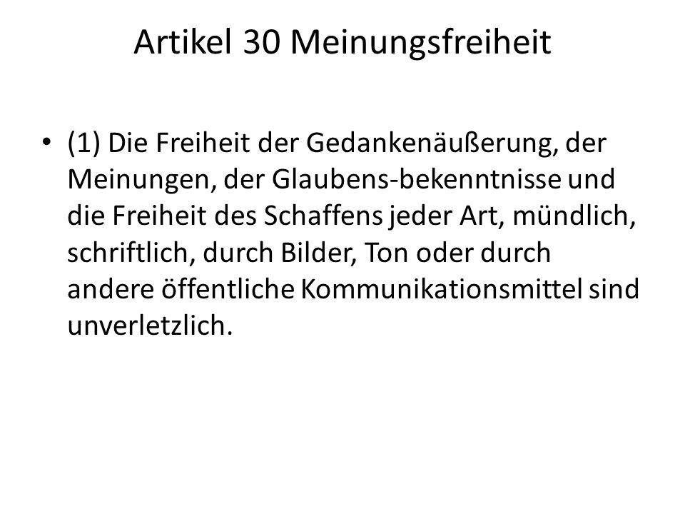 Artikel 30 Meinungsfreiheit (1) Die Freiheit der Gedankenäußerung, der Meinungen, der Glaubens-bekenntnisse und die Freiheit des Schaffens jeder Art,