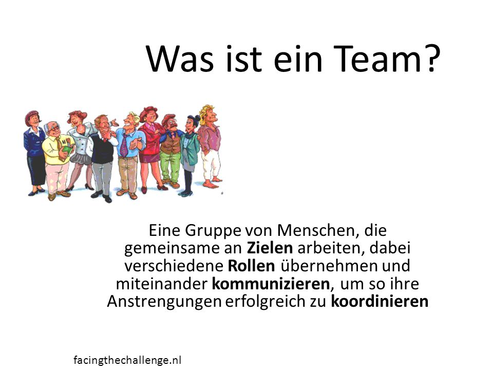 Was ist ein Team? Eine Gruppe von Menschen, die gemeinsame an Zielen arbeiten, dabei verschiedene Rollen übernehmen und miteinander kommunizieren, um