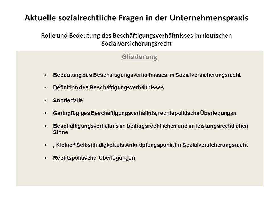 Aktuelle sozialrechtliche Fragen in der Unternehmenspraxis Rolle und Bedeutung des Beschäftigungsverhältnisses im deutschen Sozialversicherungsrecht G