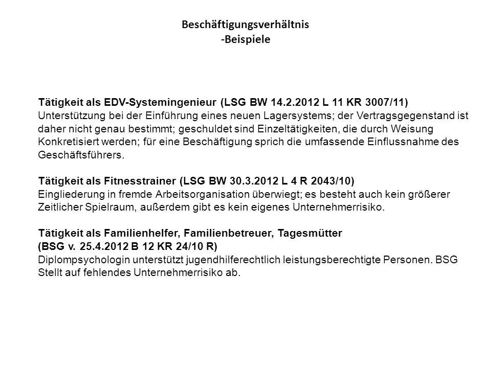 Beschäftigungsverhältnis -Beispiele Tätigkeit als EDV-Systemingenieur (LSG BW 14.2.2012 L 11 KR 3007/11) Unterstützung bei der Einführung eines neuen