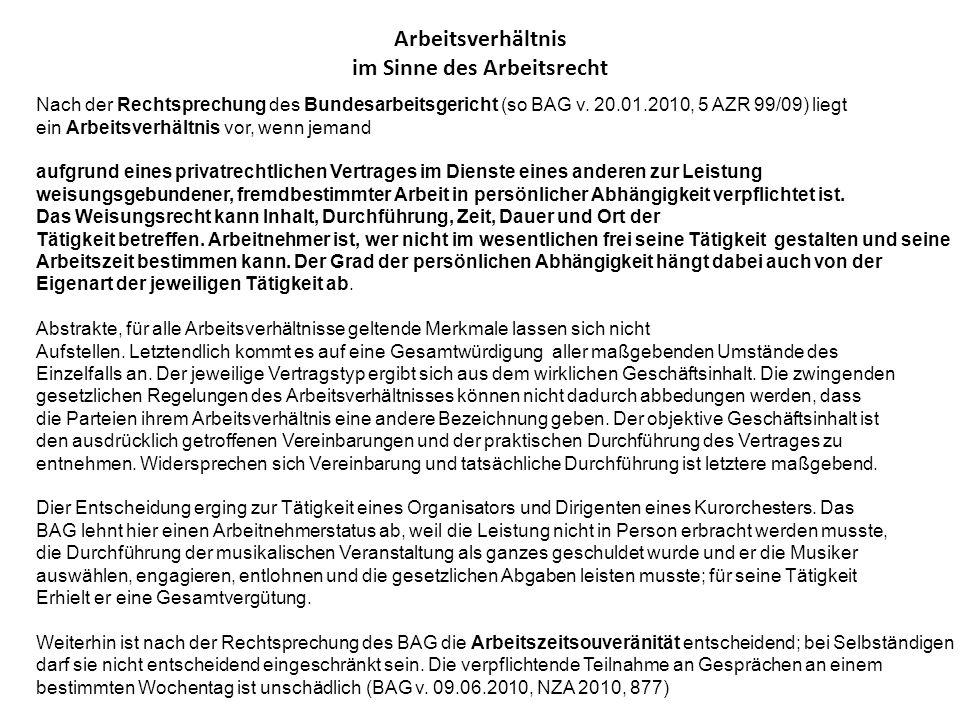 Arbeitsverhältnis im Sinne des Arbeitsrecht Nach der Rechtsprechung des Bundesarbeitsgericht (so BAG v. 20.01.2010, 5 AZR 99/09) liegt ein Arbeitsverh