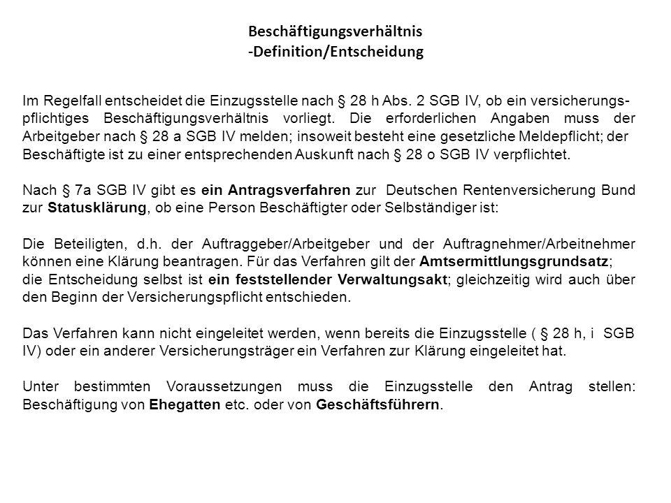Beschäftigungsverhältnis -Definition/Entscheidung Im Regelfall entscheidet die Einzugsstelle nach § 28 h Abs. 2 SGB IV, ob ein versicherungs- pflichti