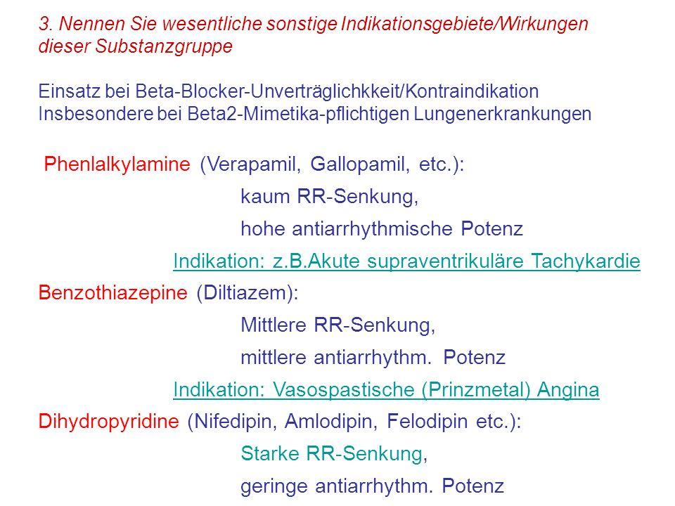 3. Nennen Sie wesentliche sonstige Indikationsgebiete/Wirkungen dieser Substanzgruppe Einsatz bei Beta-Blocker-Unverträglichkkeit/Kontraindikation Ins