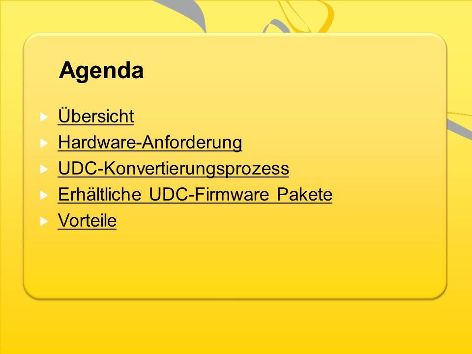 Agenda Übersicht Hardware-Anforderung UDC-Konvertierungsprozess Erhältliche UDC-Firmware Pakete Vorteile
