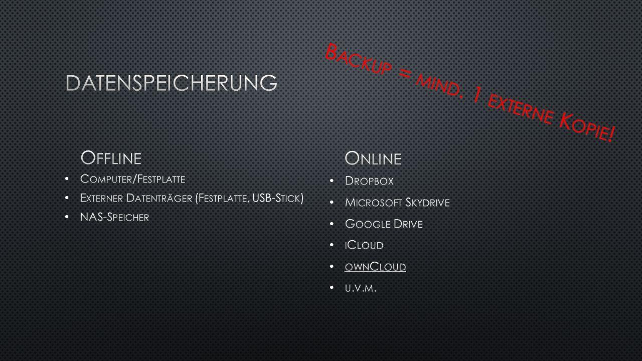 C OMPUTER /F ESTPLATTE C OMPUTER /F ESTPLATTE E XTERNER D ATENTRÄGER (F ESTPLATTE, USB-S TICK ) E XTERNER D ATENTRÄGER (F ESTPLATTE, USB-S TICK ) NAS-