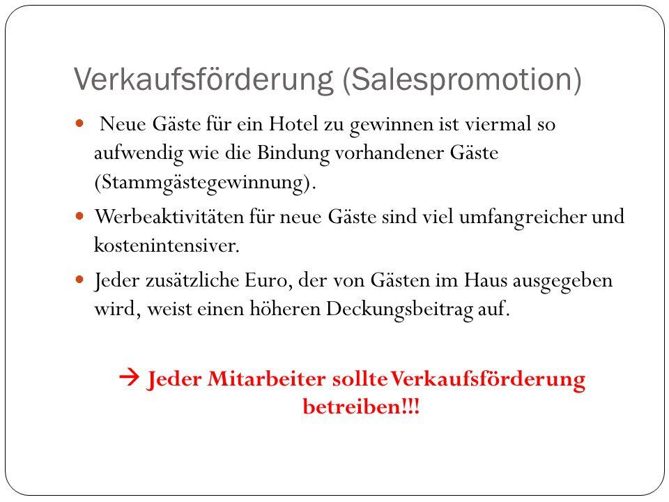 Verkaufsförderung (Salespromotion) Neue Gäste für ein Hotel zu gewinnen ist viermal so aufwendig wie die Bindung vorhandener Gäste (Stammgästegewinnung).