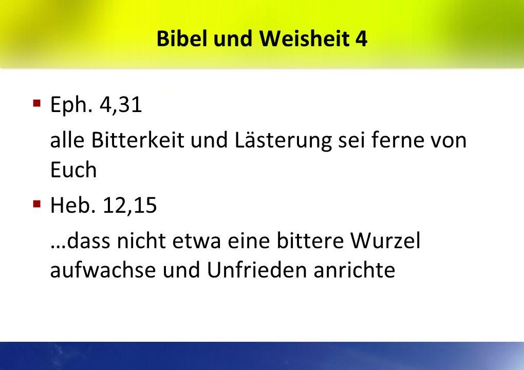Bibel und Weisheit 4 Sirach 10,14 Gott lieben, das ist die allerschönste Weisheit. Kolosser 2,3 In Christus liegen verborgen alle Schätze der Weisheit