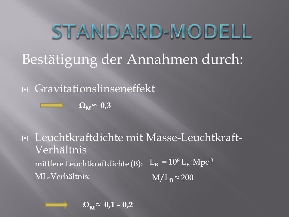 Bestätigung der Annahmen durch: Gravitationslinseneffekt Leuchtkraftdichte mit Masse-Leuchtkraft- Verhältnis mittlere Leuchtkraftdichte (B): ML-Verhäl