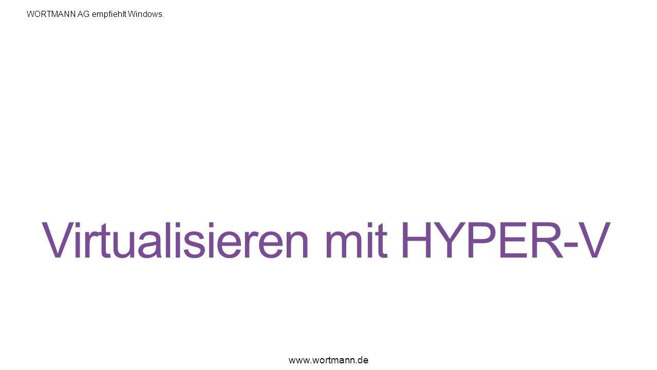 Virtualisieren mit HYPER-V www.wortmann.de WORTMANN AG empfiehlt Windows.