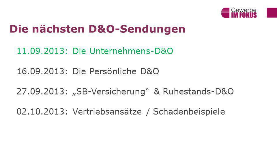 Die nächsten D&O-Sendungen 11.09.2013: Die Unternehmens-D&O 16.09.2013: Die Persönliche D&O 27.09.2013: SB-Versicherung & Ruhestands-D&O 02.10.2013: Vertriebsansätze / Schadenbeispiele