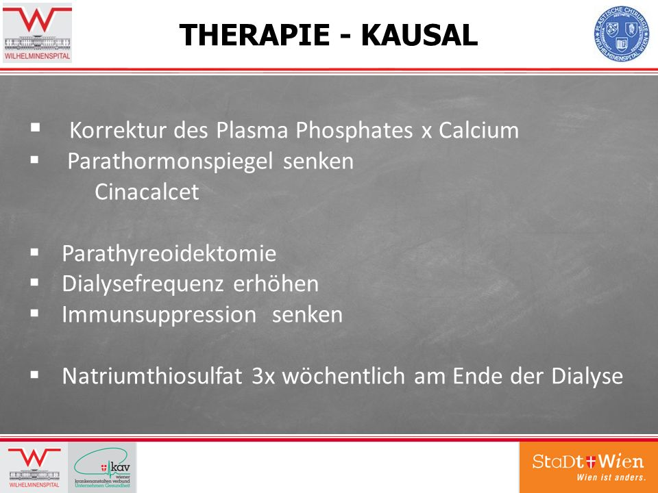 THERAPIE - KAUSAL Korrektur des Plasma Phosphates x Calcium Parathormonspiegel senken Cinacalcet Parathyreoidektomie Dialysefrequenz erhöhen Immunsupp