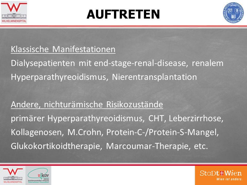 AUFTRETEN Klassische Manifestationen Dialysepatienten mit end-stage-renal-disease, renalem Hyperparathyreoidismus, Nierentransplantation Andere, nicht