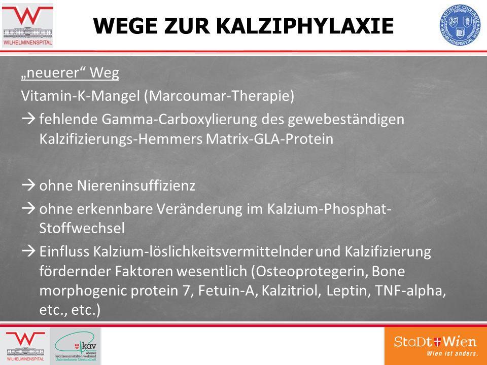WEGE ZUR KALZIPHYLAXIE neuerer Weg Vitamin-K-Mangel (Marcoumar-Therapie) fehlende Gamma-Carboxylierung des gewebeständigen Kalzifizierungs-Hemmers Mat