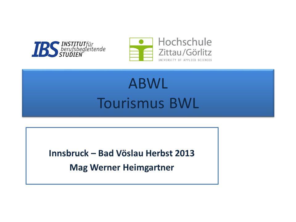 ABWL Tourismus BWL Innsbruck – Bad Vöslau Herbst 2013 Mag Werner Heimgartner