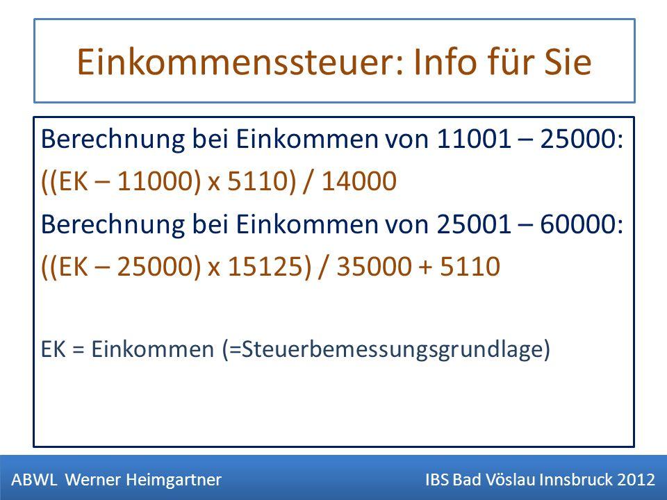 Einkommenssteuer: Info für Sie Berechnung bei Einkommen von 11001 – 25000: ((EK – 11000) x 5110) / 14000 Berechnung bei Einkommen von 25001 – 60000: (