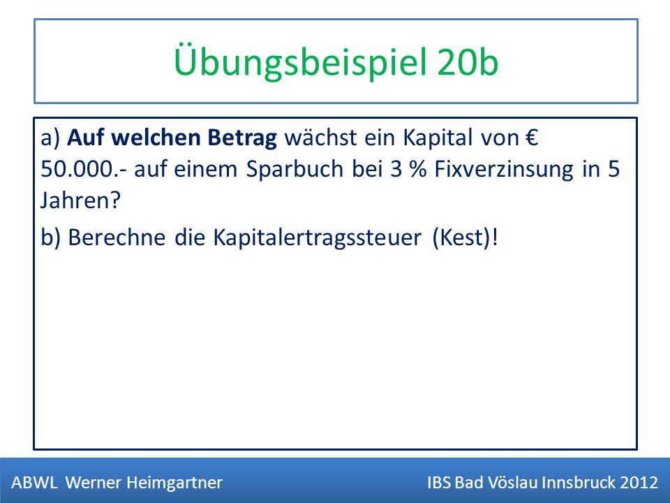 Übungsbeispiel 20b a) Auf welchen Betrag wächst ein Kapital von 50.000.- auf einem Sparbuch bei 3 % Fixverzinsung in 5 Jahren? b) Berechne die Kapital