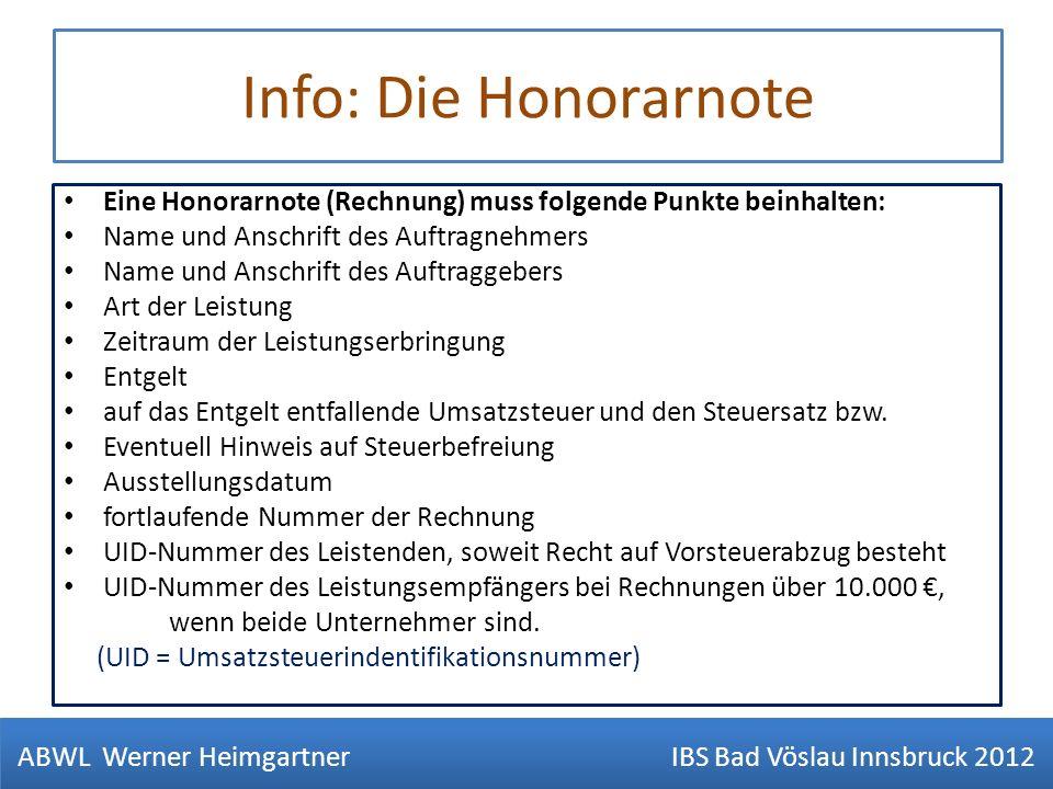 Info: Die Honorarnote Eine Honorarnote (Rechnung) muss folgende Punkte beinhalten: Name und Anschrift des Auftragnehmers Name und Anschrift des Auftra