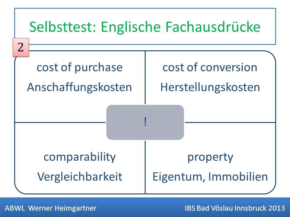 Selbsttest: Englische Fachausdrücke cost of purchase Anschaffungskosten cost of conversion Herstellungskosten comparability Vergleichbarkeit property