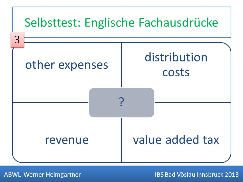 Selbsttest: Englische Fachausdrücke other expenses distribution costs revenuevalue added tax .