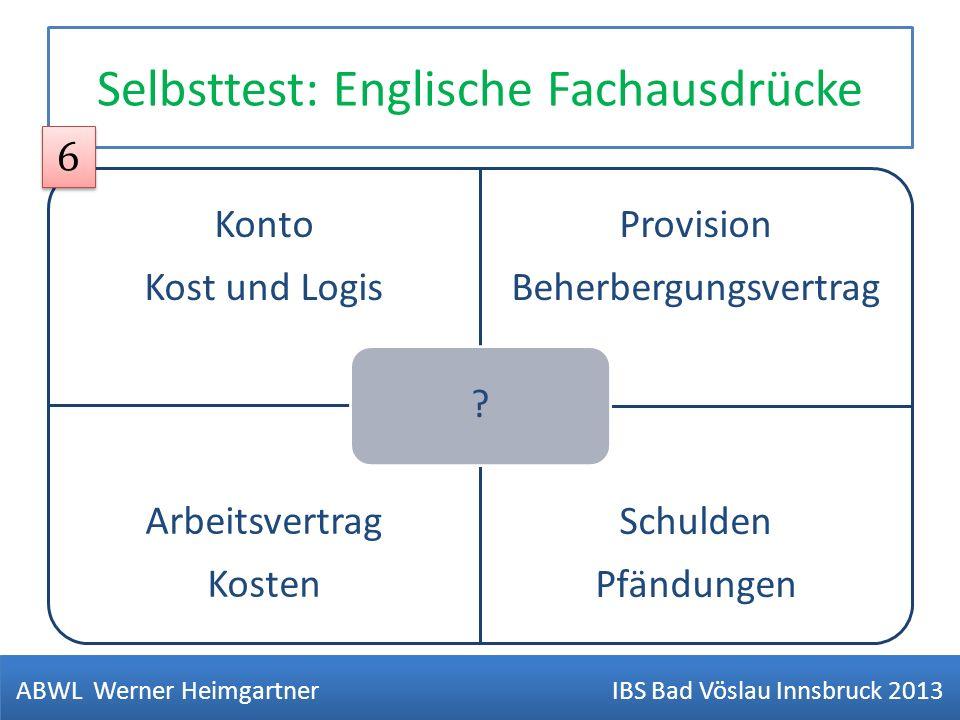 Selbsttest: Englische Fachausdrücke Konto Kost und Logis Provision Beherbergungsvertrag Arbeitsvertrag Kosten Schulden Pfändungen ? ABWL Werner Heimga