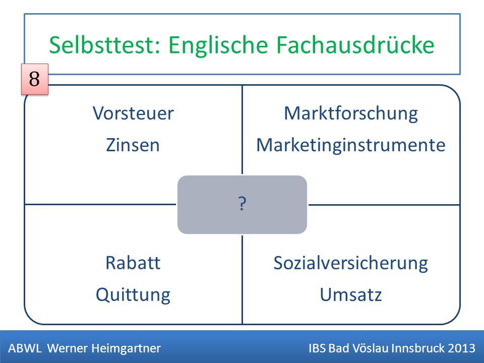 Selbsttest: Englische Fachausdrücke Vorsteuer Zinsen Marktforschung Marketinginstrumente Rabatt Quittung Sozialversicherung Umsatz ? ABWL Werner Heimg