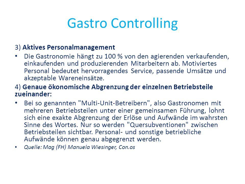 Gastro Controlling 3) Aktives Personalmanagement Die Gastronomie hängt zu 100 % von den agierenden verkaufenden, einkaufenden und produzierenden Mitar