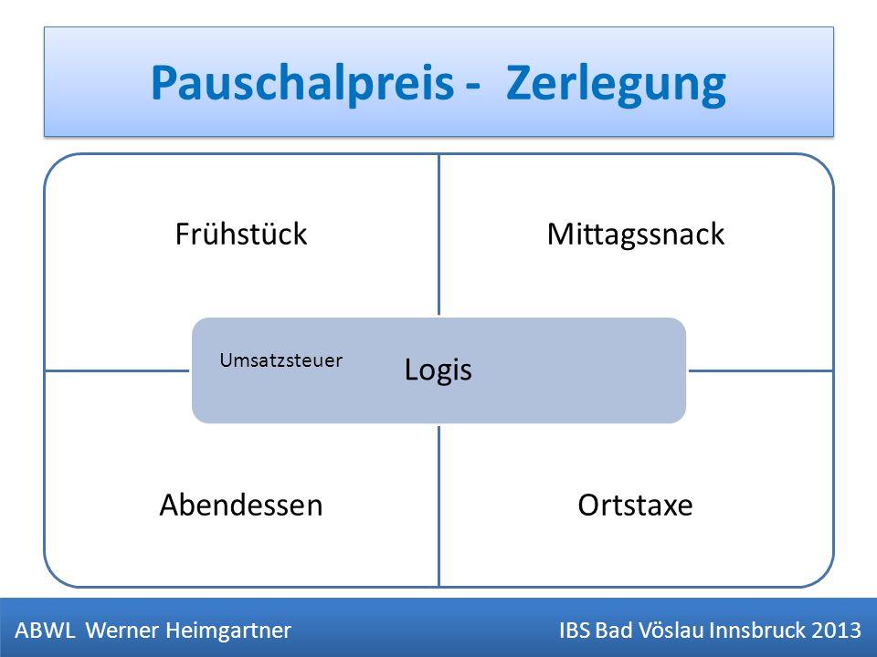 Pauschalpreis - Zerlegung ABWL Werner Heimgartner IBS Bad Vöslau Innsbruck 2013 V= Verpfegung FrühstückMittagssnack AbendessenOrtstaxe Logis Umsatzste