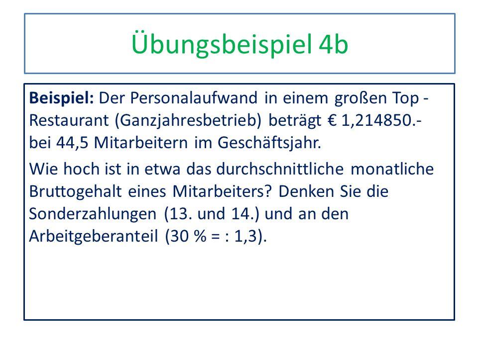 Übungsbeispiel 4b Beispiel: Der Personalaufwand in einem großen Top - Restaurant (Ganzjahresbetrieb) beträgt 1,214850.- bei 44,5 Mitarbeitern im Gesch