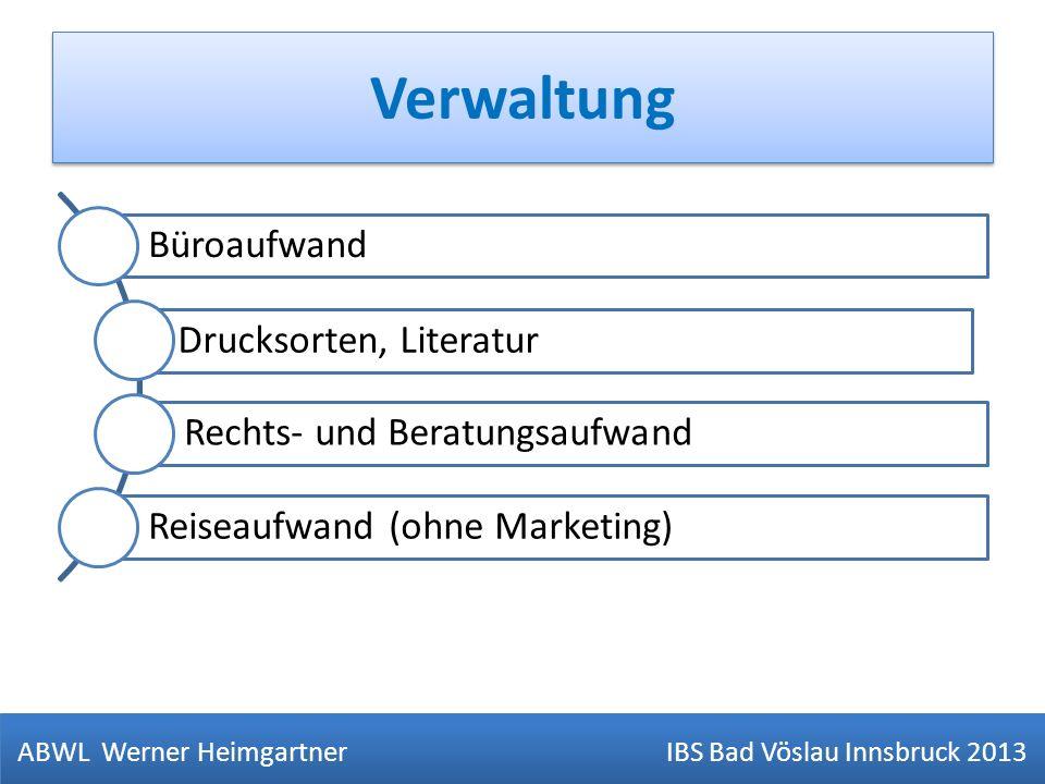 Verwaltung ABWL Werner Heimgartner IBS Bad Vöslau Innsbruck 2013 Büroaufwand Drucksorten, Literatur Rechts- und Beratungsaufwand Reiseaufwand (ohne Ma