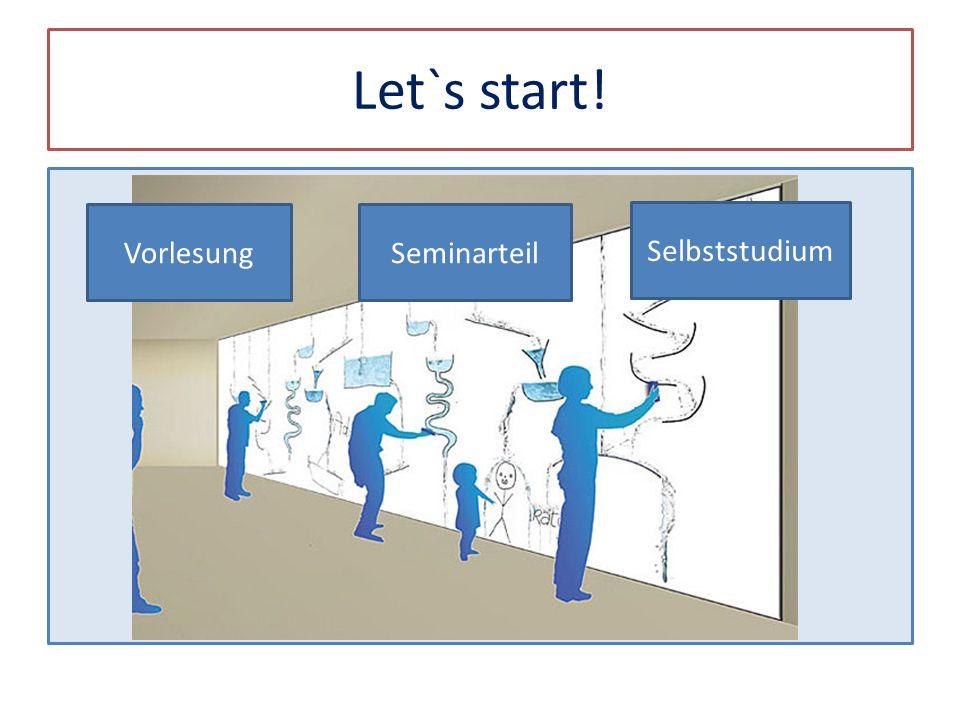 Let`s start! VorlesungSeminarteil Selbststudium