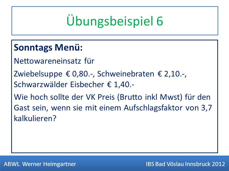 Übungsbeispiel 6 Sonntags Menü: Nettowareneinsatz für Zwiebelsuppe 0,80.-, Schweinebraten 2,10.-, Schwarzwälder Eisbecher 1,40.- Wie hoch sollte der V