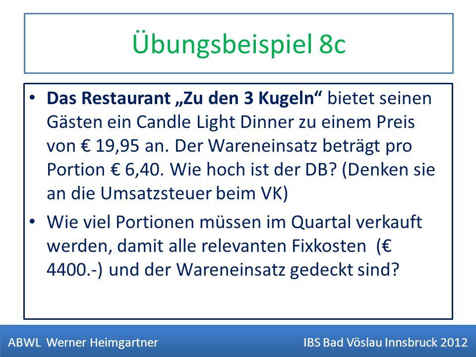 Übungsbeispiel 8c Das Restaurant Zu den 3 Kugeln bietet seinen Gästen ein Candle Light Dinner zu einem Preis von 19,95 an. Der Wareneinsatz beträgt pr
