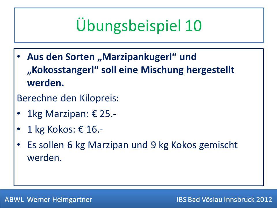Übungsbeispiel 10 Aus den Sorten Marzipankugerl und Kokosstangerl soll eine Mischung hergestellt werden. Berechne den Kilopreis: 1kg Marzipan: 25.- 1
