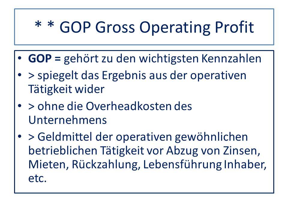 * * GOP Gross Operating Profit GOP = gehört zu den wichtigsten Kennzahlen > spiegelt das Ergebnis aus der operativen Tätigkeit wider > ohne die Overhe