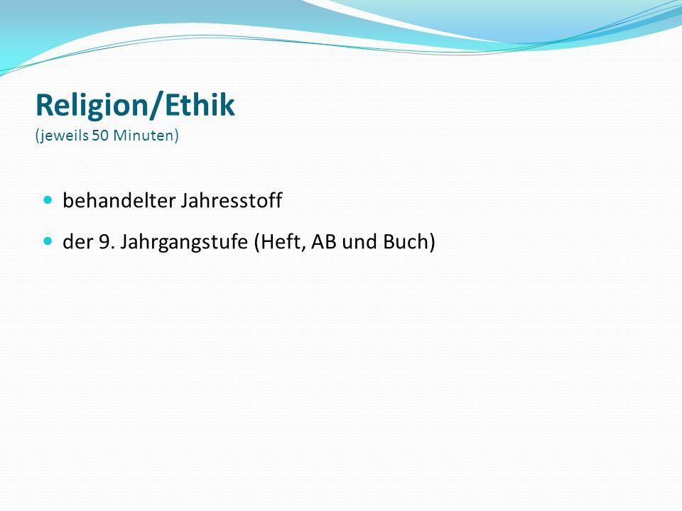 Religion/Ethik (jeweils 50 Minuten) behandelter Jahresstoff der 9. Jahrgangstufe (Heft, AB und Buch)