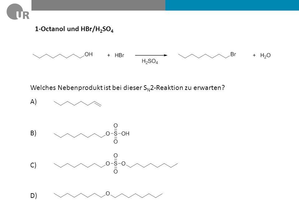 1-Octanol und HBr/H 2 SO 4 Welches Nebenprodukt ist bei dieser S N 2-Reaktion zu erwarten? A) B) C) D)