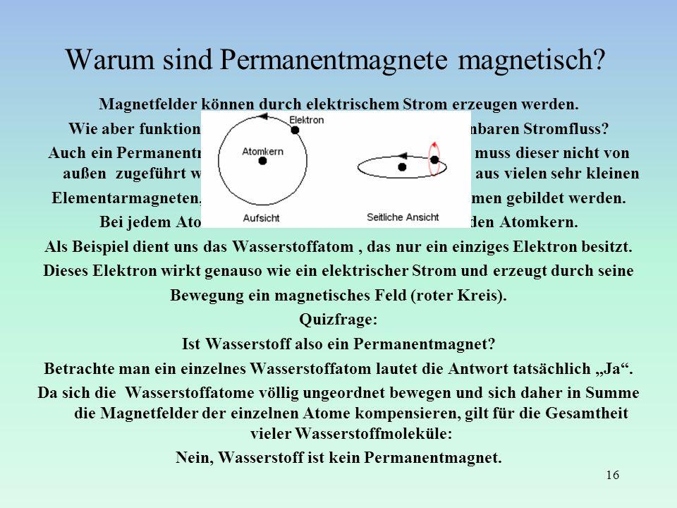 Warum sind Permanentmagnete magnetisch? Magnetfelder können durch elektrischem Strom erzeugen werden. Wie aber funktionieren Permanentmagnete ohne erk