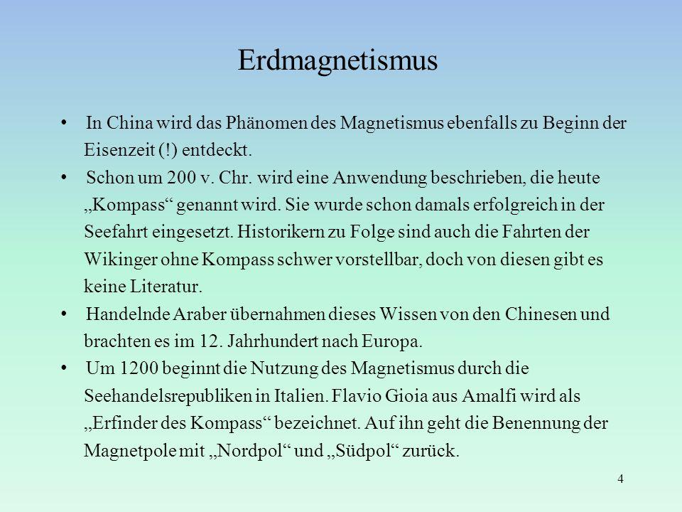 Erdmagnetismus In China wird das Phänomen des Magnetismus ebenfalls zu Beginn der Eisenzeit (!) entdeckt. Schon um 200 v. Chr. wird eine Anwendung bes