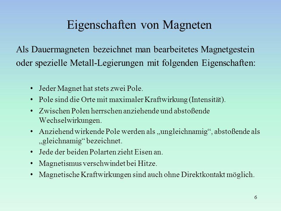 Eigenschaften von Magneten Als Dauermagneten bezeichnet man bearbeitetes Magnetgestein oder spezielle Metall-Legierungen mit folgenden Eigenschaften: